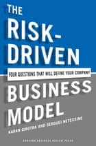 The Risk-Driven Business Model ebook by Karan Girotra,Serguei Netessine