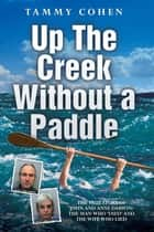 Up the Creek Without a Paddle - The True Story of John and Anne Darwin: The Man Who 'Died' and the Wife Who Lied eBook by Tammy Cohen