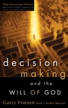 Decision Making and the Will of God ebook by Garry Friesen,J. Robin Maxson