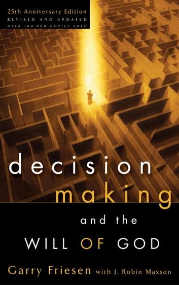 Decision Making and the Will of God - A Biblical Alternative to the Traditional View ebook by Garry Friesen,J. Robin Maxson