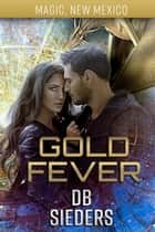 Gold Fever - Magic, New Mexico ebook by DB Sieders