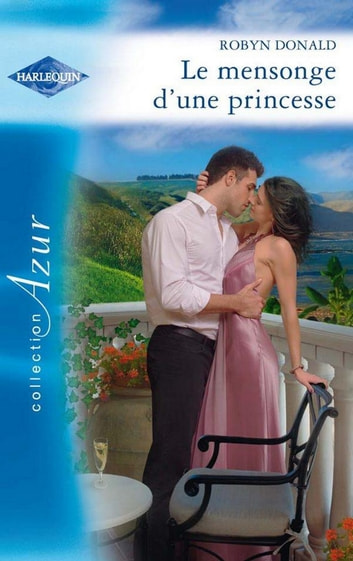 Le mensonge d'une princesse ebook by Robyn Donald