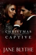 Christmas Captive ebook by Jane Blythe