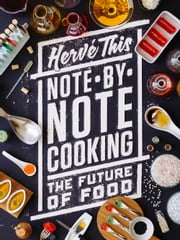 Note-by-Note Cooking - The Future of Food ebook by Hervé This,Malcolm DeBevoise
