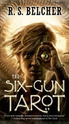 The Six-Gun Tarot ebook by R. S. Belcher