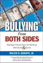 Bullying From Both Sides - Strategic Interventions for Working With Bullies & Victims ebook by Walter B. Roberts