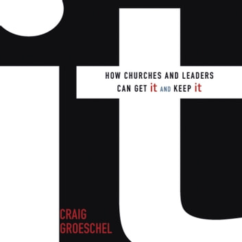 It - How Churches and Leaders Can Get It and Keep It audiobook by Craig Groeschel