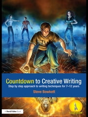 Countdown to Creative Writing - Step by Step Approach to Writing Techniques for 7-12 Years ebook by Stephen Bowkett
