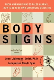 Body Signs - From Warning Signs to False Alarms...How to Be Your Own Diagnostic Detective ebook by Jacqueline Egan,Joan Liebmann-Smith
