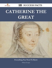 Catherine the Great 153 Success Facts - Everything you need to know about Catherine the Great ebook by William Douglas