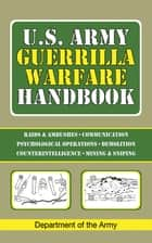 U.S. Army Guerrilla Warfare Handbook ebook by Army