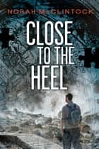 Close to the Heel ebook by Norah McClintock