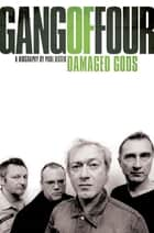 Gang of Four: Damaged Gods ebook by Paul Lester