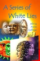 A Series of White Lies ebook by Afri'na Annie Coffman