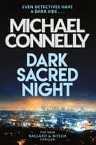 Dark Sacred Night - The Brand New Ballard and Bosch Thriller ekitaplar by Michael Connelly