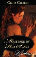 Mastered by Her Slave ebook by Greta Gilbert