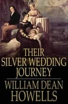 Their Silver Wedding Journey - Complete ebook by William Dean Howells