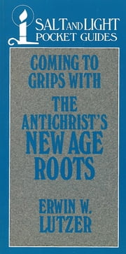 Coming to Grips with the Antichrist's New Age Roots ebook by Erwin W. Lutzer