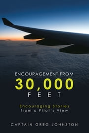 Encouragement from 30,000 Feet - Encouraging Stories from a Pilot'S View ebook by Captain Greg Johnston