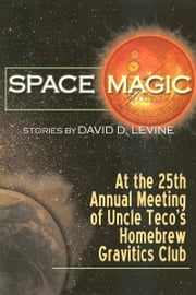 At the Twenty-Fifth Annual Meeting of Uncle Teco's Homebrew Gravitics Club ebook by David D. Levine