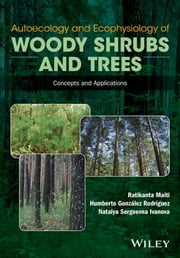 Autoecology and Ecophysiology of Woody Shrubs and Trees - Concepts and Applications ebook by Ratikanta Maiti,Humberto Gonzalez Rodriguez,Natalya Sergeevna Ivanova