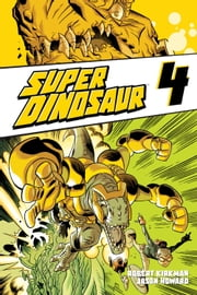 Super Dinosaur, Vol. 4 ebook by Robert Kirkman,Jason Howard