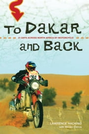 To Dakar and Back: 21 Days Across North Africa by Motorcycle ebook by Hacking, Lawrence