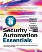 Security Automation Essentials: Streamlined Enterprise Security Management & Monitoring with SCAP ebook by Greg Witte, Melanie Cook, Matt Kerr,...