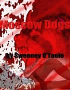 Moscow Dogs ebook by Sweeney O'Toole