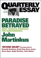 Quarterly Essay 7 Paradise Betrayed - West Papua's Struggle for Independence ebook by John Martinkus