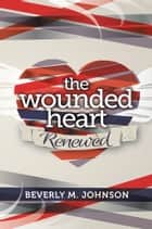 The wounded heart renewed ebook by Beverly Johnson