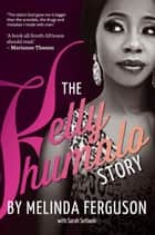 The Kelly Khumalo Story ebook by Melinda Ferguson, Sarah Setlaelo