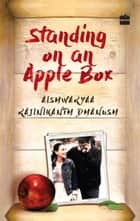 Standing on an Apple Box: The Story of a Girl among the Stars ebook by Aishwaryaa Rajinikanth Dhanush