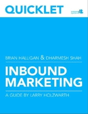 Quicklet on Brian Halligan and Dharmesh Shah's Inbound Marketing: Get Found Using Google, Social Media, and Blogs (CliffsNotes-like Summary & Analysis) ebook by Larry  Holzwarth