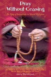 Pray Without Ceasing - The Way of the Invocation in World Religions ebook by Patrick Laude