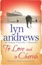 To Love and to Cherish - A moving saga of family, ambition and love ebook by Lyn Andrews