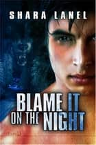 Blame It on the Night ebook by Shara Lanel