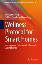 Wellness Protocol for Smart Homes - An Integrated Framework for Ambient Assisted Living ebook by Hemant Ghayvat, Subhas Chandra Mukhopadhyay
