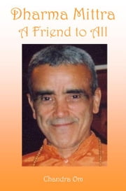 Dharma Mittra A Friend to All ebook by Chandra Om
