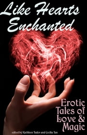 Like Hearts Enchanted: Erotic Tales of Love and Magic ebook by Kathleen Tudor