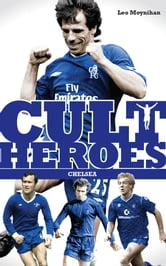Chelsea's Cult Heroes - Stamford Bridge's Greatest Icons ebook by Leo Moynihan