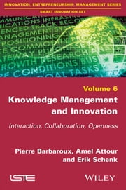 Knowledge Management and Innovation - Interaction, Collaboration, Openness ebook by Pierre Barbaroux,Amel Attour,Erik Schenk