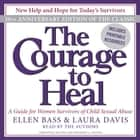 The Courage to Heal - A Guide for Women Survivors of Child Sexual Abuse audiobook by Ellen Bass, Laura Davis