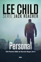 PERSONAL - VIII Premio RBA de Novela Negra 2014 ebook by Lee Child