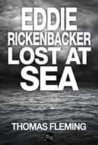Eddie Rickenbacker Lost at Sea ebook by Thomas Fleming
