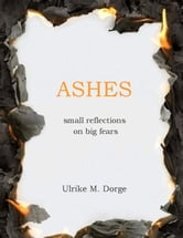 Ashes - small reflections on big fears ebook by Ulrike M. Dorge