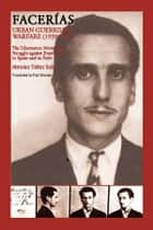FACERÍAS Urban Guerrilla Warfare (1939-1957). - The Libertarian Movement's Struggle against Francoism in Spain and in Exile ebook by Antonio Téllez