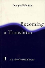 Becoming a Translator ebook by Robinson, Douglas