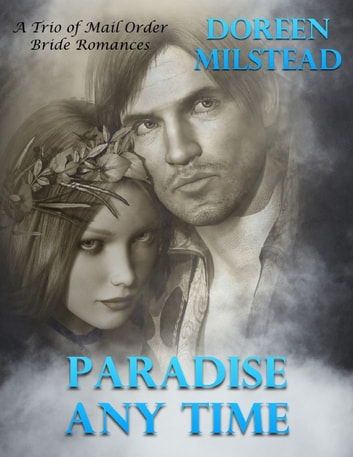 Paradise Any Time – a Trio of Mail Order Bride Romances ebook by Doreen Milstead