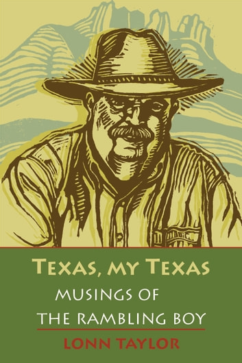 Texas, My Texas - Musings of the Rambling Boy ebook by Lonn Taylor